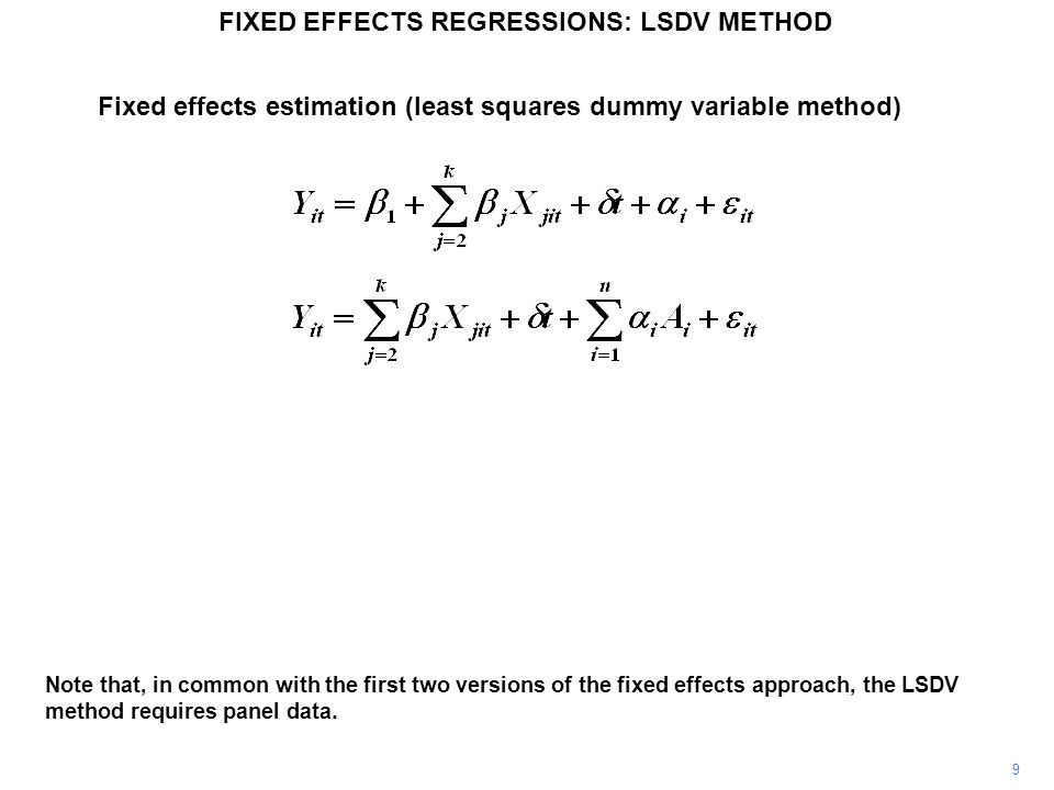 Fixed effects estimation (least squares dummy variable method) Note that, in common with the first two versions of the fixed effects approach, the LSD