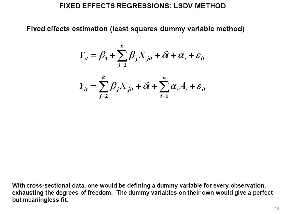 Fixed effects estimation (least squares dummy variable method) With cross-sectional data, one would be defining a dummy variable for every observation