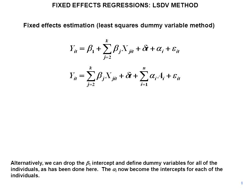 Fixed effects estimation (least squares dummy variable method) Note that, in common with the first two versions of the fixed effects approach, the LSDV method requires panel data.