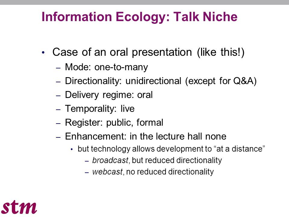 Case of an oral presentation (like this!) – Mode: one-to-many – Directionality: unidirectional (except for Q&A) – Delivery regime: oral – Temporality: