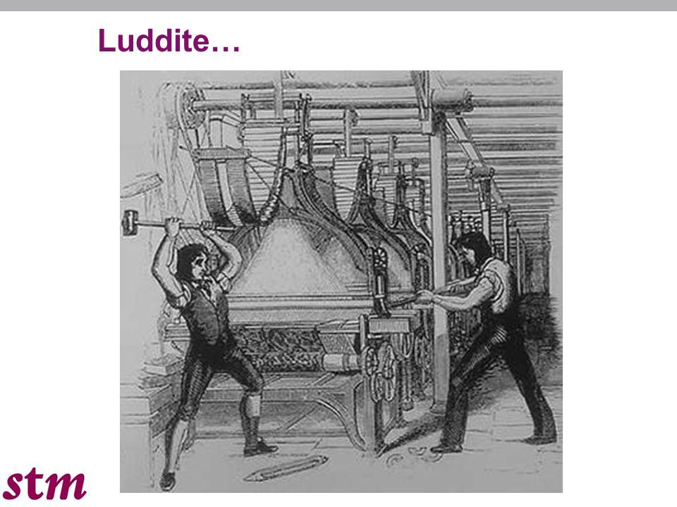 Luddite…