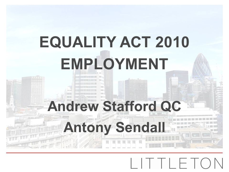 Equality Act 2010 Employment ANDREW STAFFORD QC ANTONY SENDALL EQUALITY ACT 2010 EMPLOYMENT Andrew Stafford QC Antony Sendall