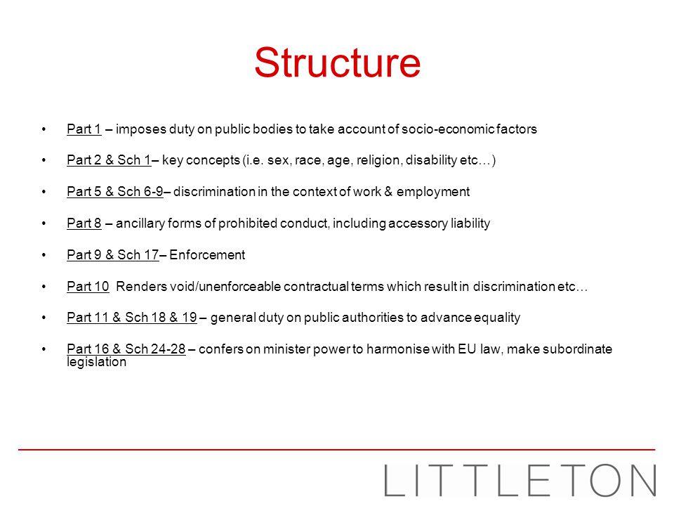 Structure Part 1 – imposes duty on public bodies to take account of socio-economic factors Part 2 & Sch 1– key concepts (i.e. sex, race, age, religion