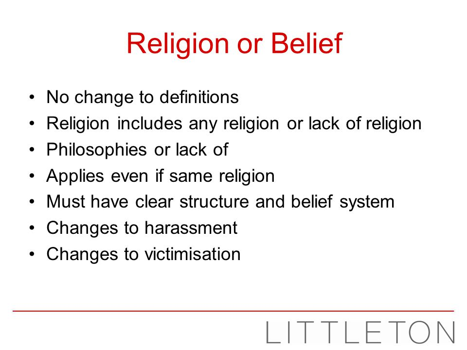 Religion or Belief No change to definitions Religion includes any religion or lack of religion Philosophies or lack of Applies even if same religion M