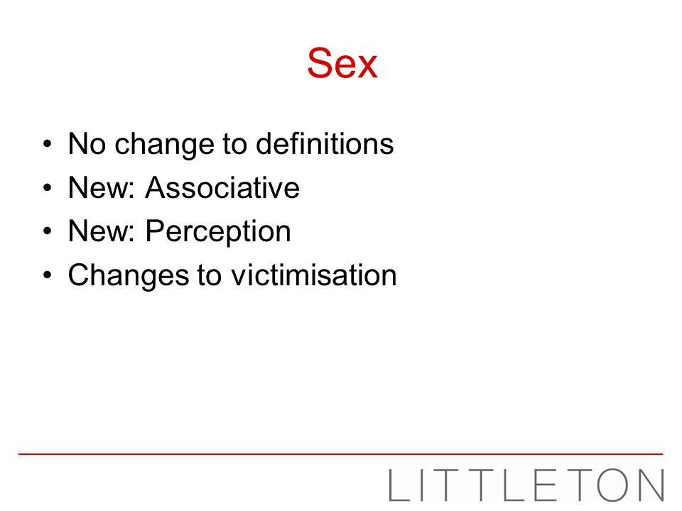 Sex No change to definitions New: Associative New: Perception Changes to victimisation
