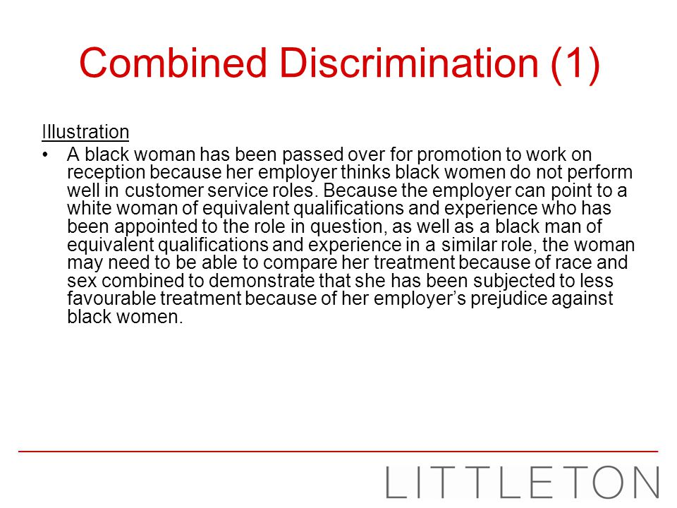 Combined Discrimination (1) Illustration A black woman has been passed over for promotion to work on reception because her employer thinks black women