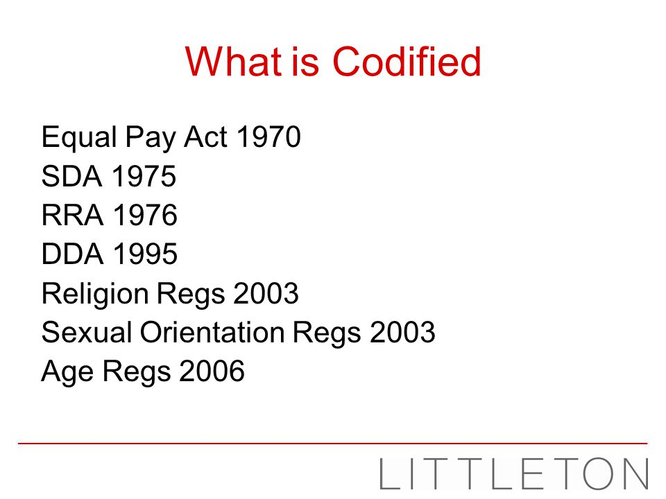 What is Codified Equal Pay Act 1970 SDA 1975 RRA 1976 DDA 1995 Religion Regs 2003 Sexual Orientation Regs 2003 Age Regs 2006