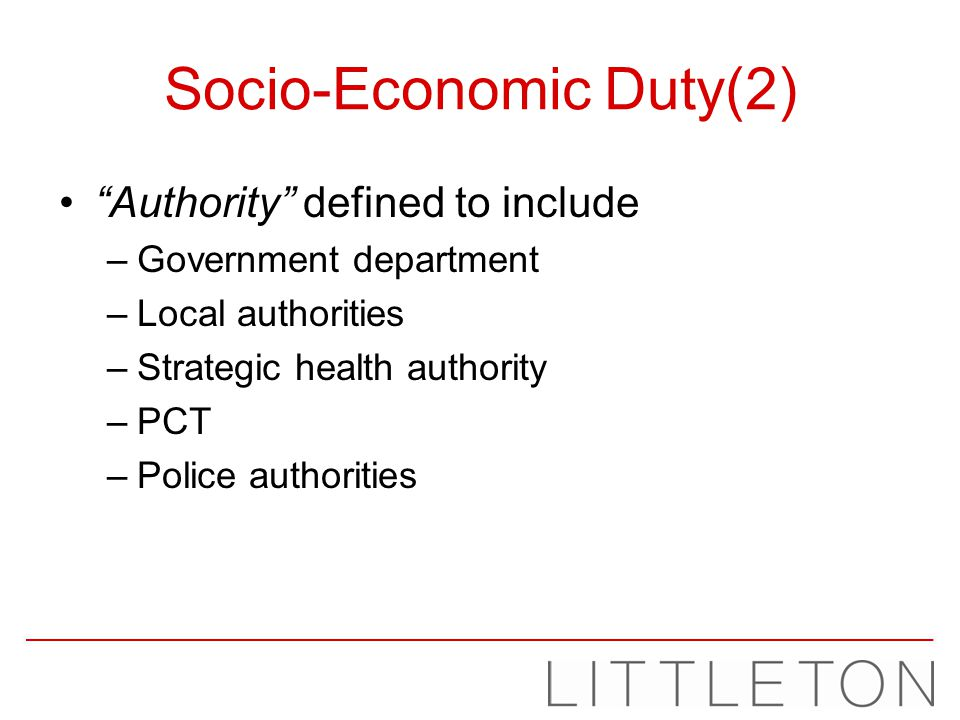 Socio-Economic Duty(2) Authority defined to include –Government department –Local authorities –Strategic health authority –PCT –Police authorities