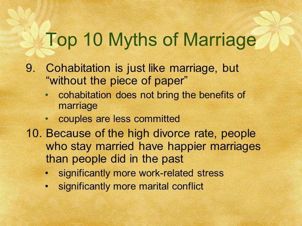 Top 10 Myths of Marriage 9.Cohabitation is just like marriage, but without the piece of paper cohabitation does not bring the benefits of marriage cou