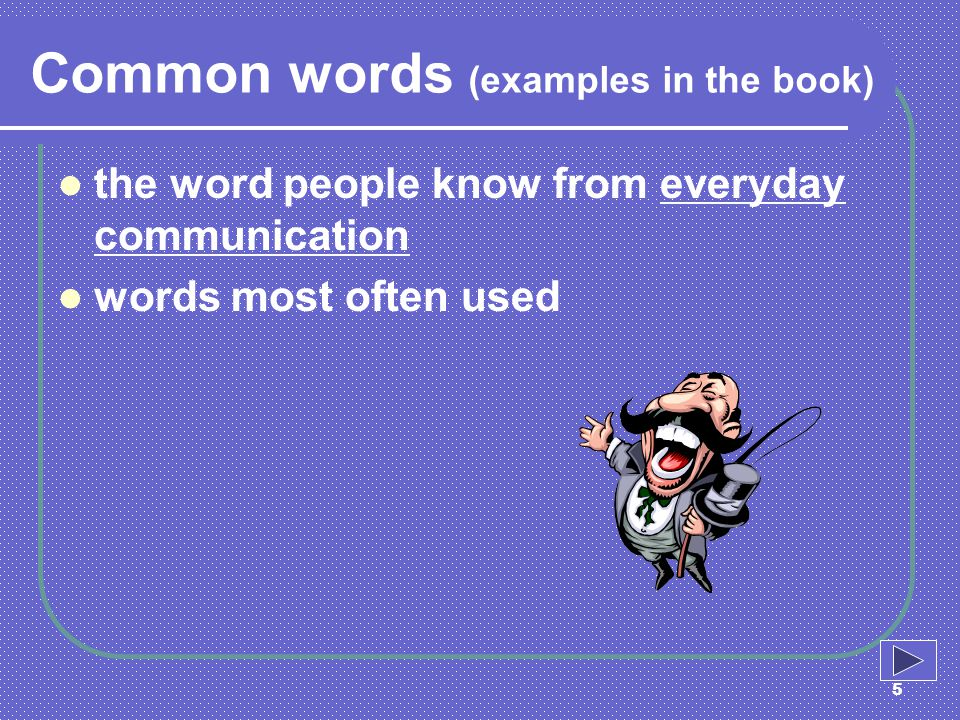 5 Common words (examples in the book) the word people know from everyday communication words most often used