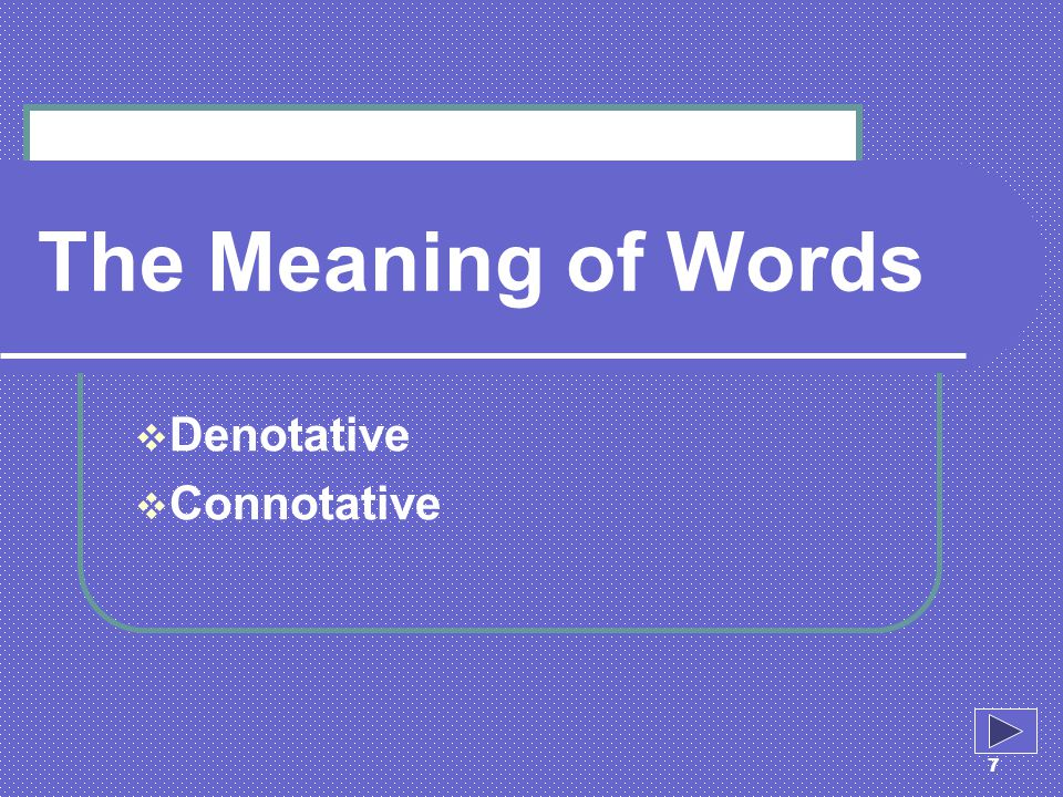8 Denotative meaning the meaning you can find in the dictionary The dictionary gives information about where the word comes from and how to know the difference between the word and other words.