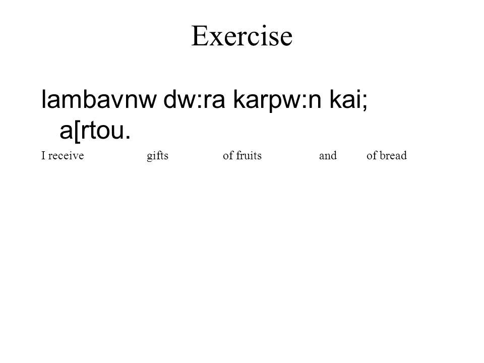 Exercise lambavnw dw:ra karpw:n kai; a[rtou.