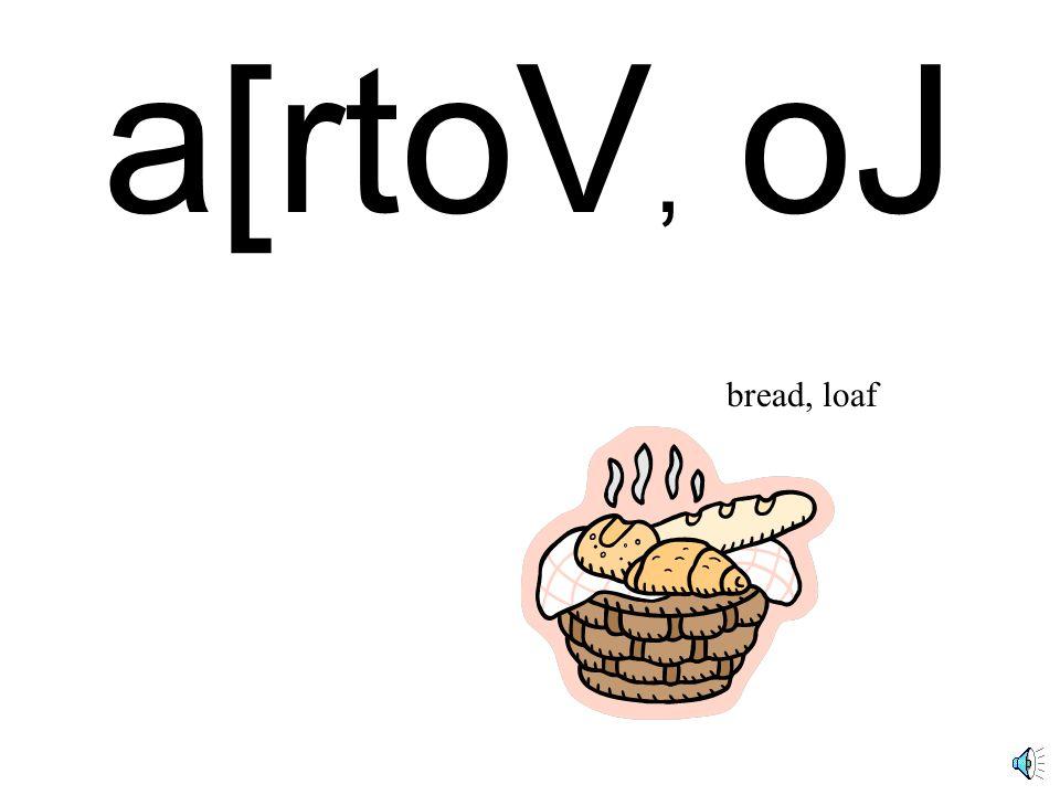 a[rtoV, oJ bread, loaf