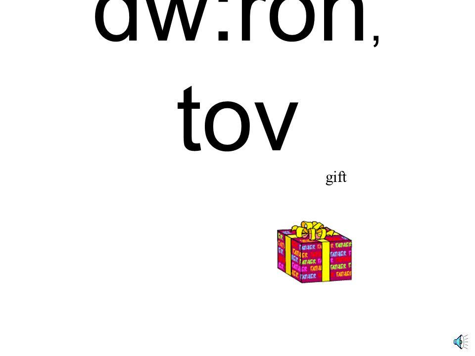 dw:ron, tov gift