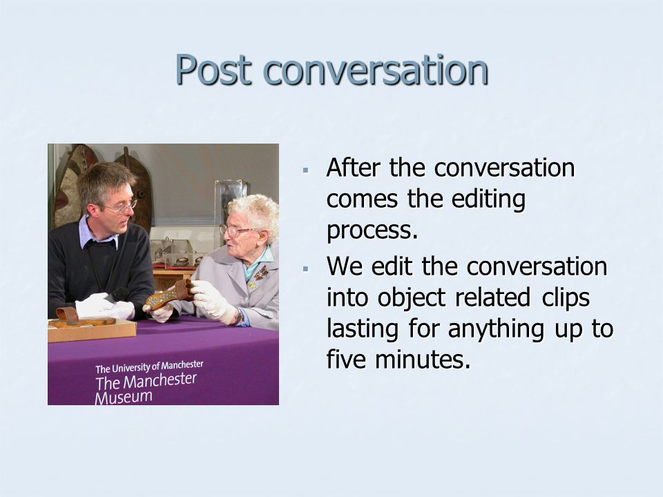 Post conversation After the conversation comes the editing process.
