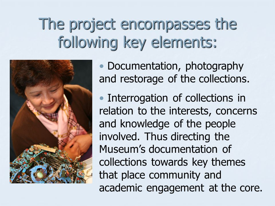 The project encompasses the following key elements: Documentation, photography and restorage of the collections.