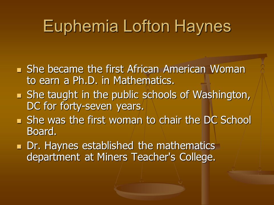 Euphemia Lofton Haynes She became the first African American Woman to earn a Ph.D.