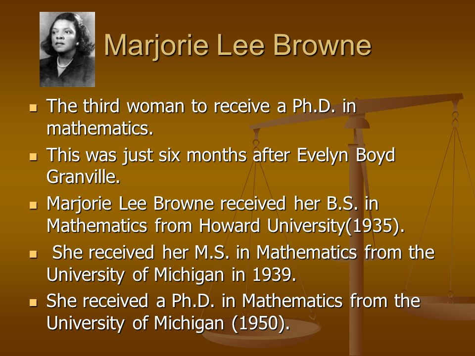 Marjorie Lee Browne The third woman to receive a Ph.D.