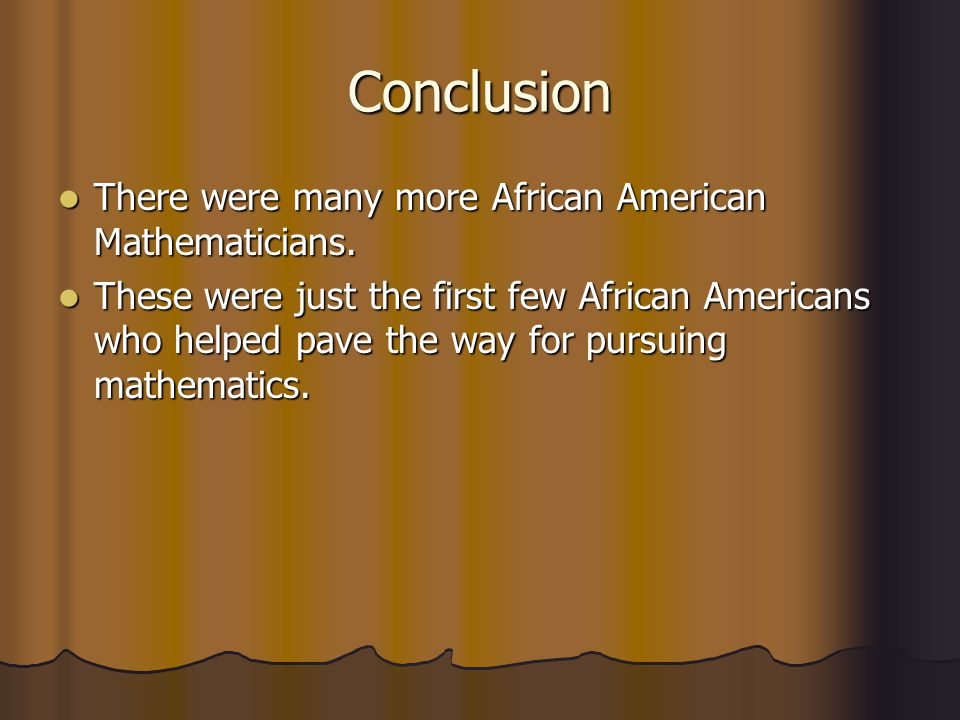 Conclusion There were many more African American Mathematicians.