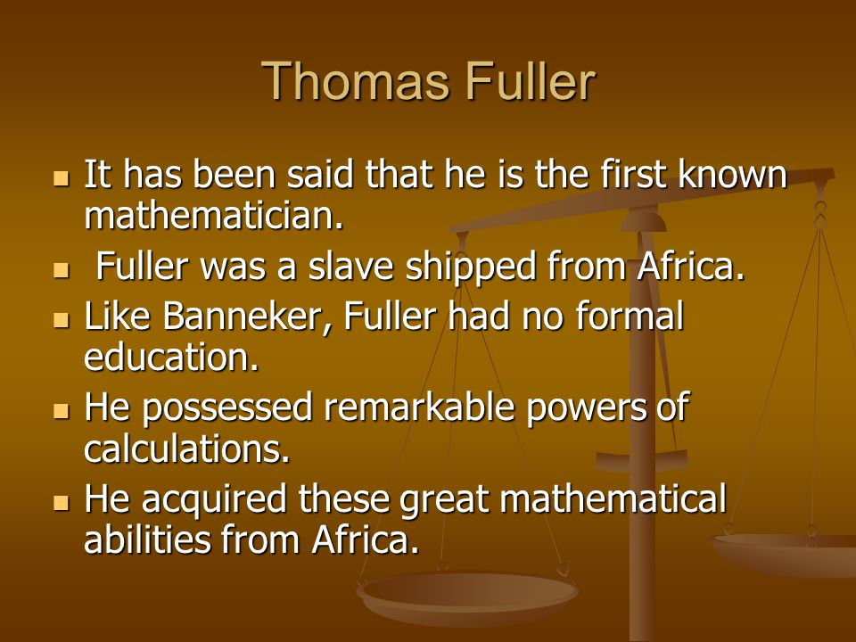 Thomas Fuller It has been said that he is the first known mathematician. It has been said that he is the first known mathematician. Fuller was a slave