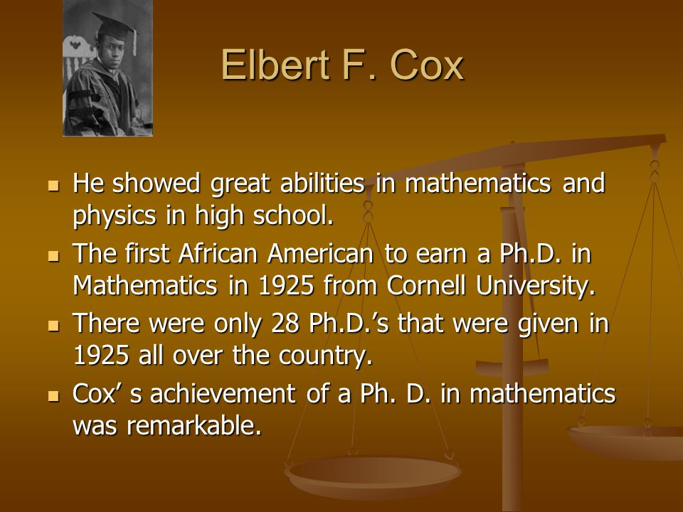 Elbert F. Cox He showed great abilities in mathematics and physics in high school.