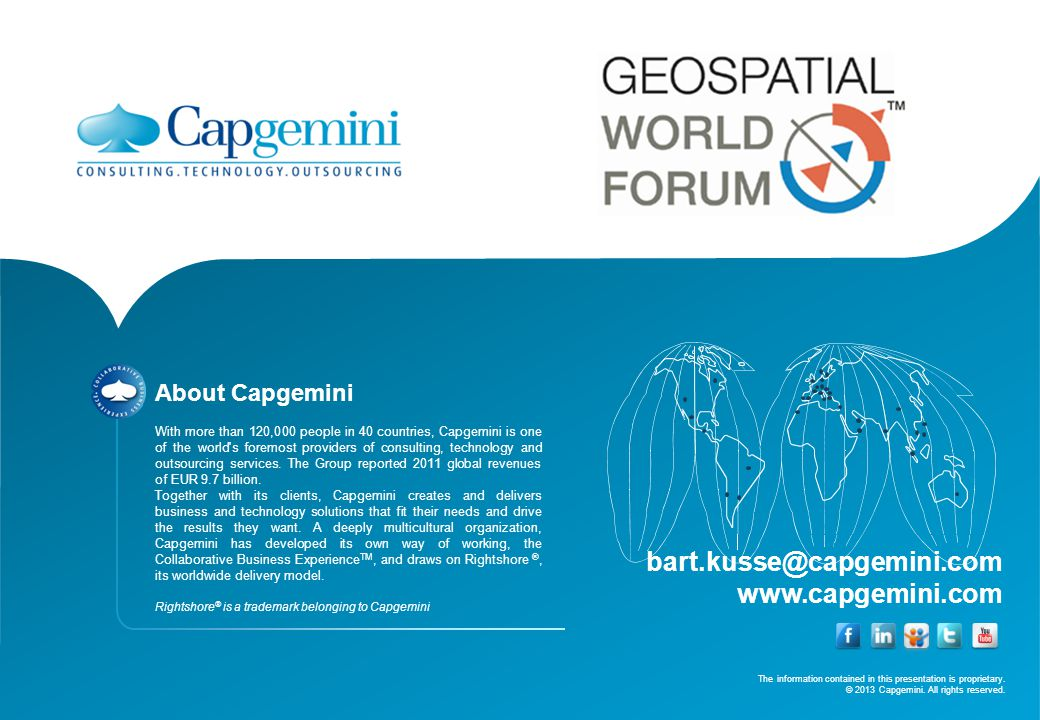 The information contained in this presentation is proprietary. © 2013 Capgemini. All rights reserved. bart.kusse@capgemini.com www.capgemini.com About