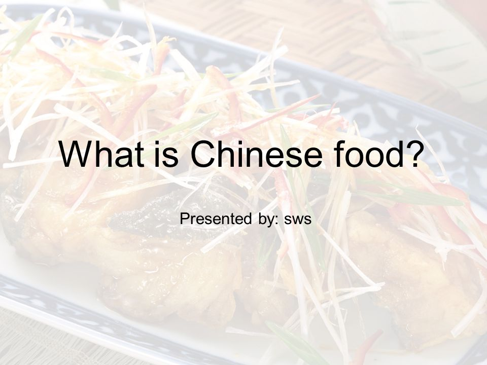 What is Chinese food Presented by: sws
