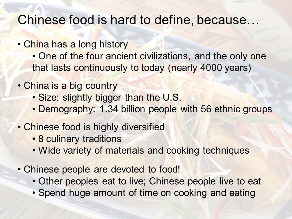 Chinese food is hard to define, because… China is a big country Size: slightly bigger than the U.S.