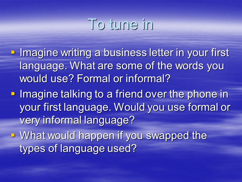 To tune in Imagine writing a business letter in your first language.