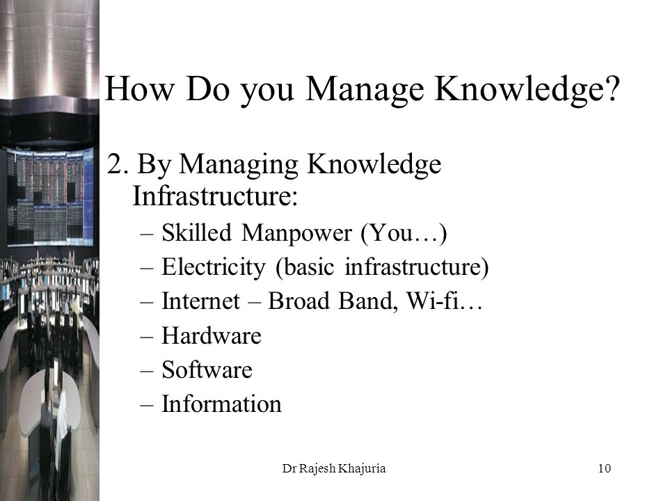 Dr Rajesh Khajuria10 How Do you Manage Knowledge. 2.