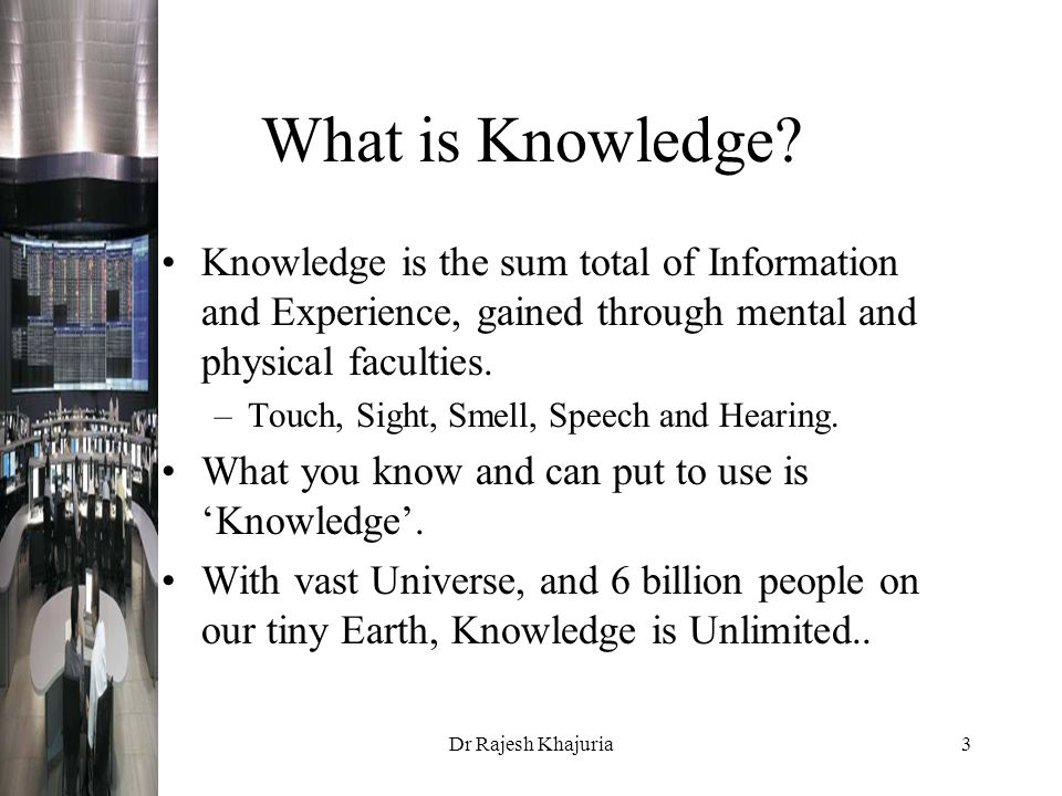 Dr Rajesh Khajuria3 What is Knowledge.