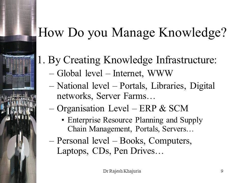 Dr Rajesh Khajuria9 How Do you Manage Knowledge. 1.