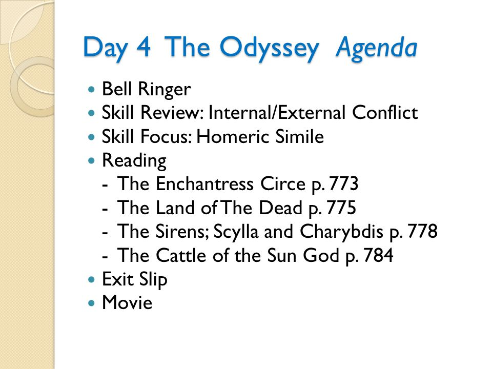 Day 4 The Odyssey Agenda Bell Ringer Skill Review: Internal/External Conflict Skill Focus: Homeric Simile Reading - The Enchantress Circe p. 773 - The