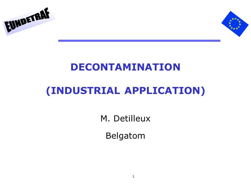 1 DECONTAMINATION (INDUSTRIAL APPLICATION) M. Detilleux Belgatom