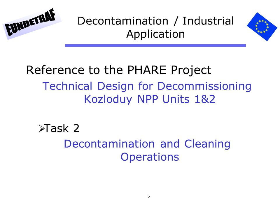 2 Decontamination / Industrial Application Reference to the PHARE Project Technical Design for Decommissioning Kozloduy NPP Units 1&2 Task 2 Decontami