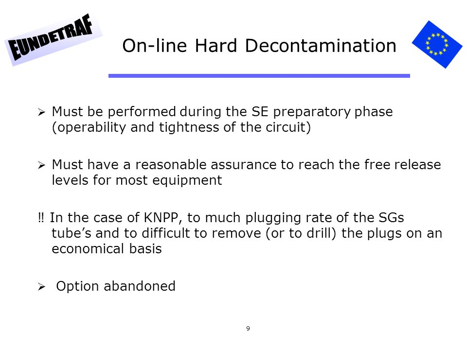 9 On-line Hard Decontamination Must be performed during the SE preparatory phase (operability and tightness of the circuit) Must have a reasonable ass