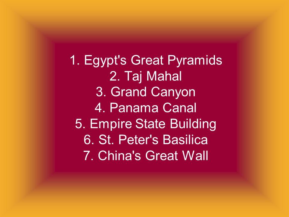 1. Egypt's Great Pyramids 2. Taj Mahal 3. Grand Canyon 4. Panama Canal 5. Empire State Building 6. St. Peter's Basilica 7. China's Great Wall