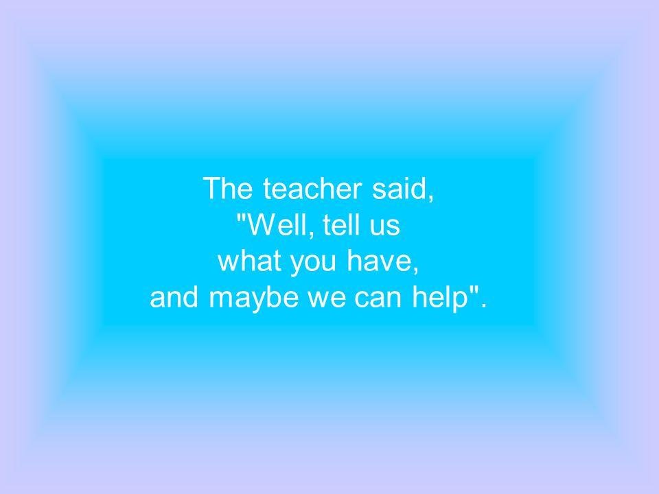 The teacher said,