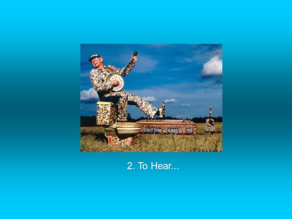 2. To Hear...