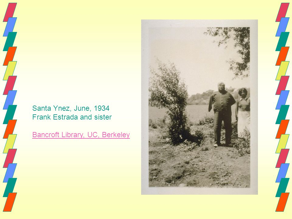Santa Ynez, June, 1934 Frank Estrada and sister Bancroft Library, UC, Berkeley