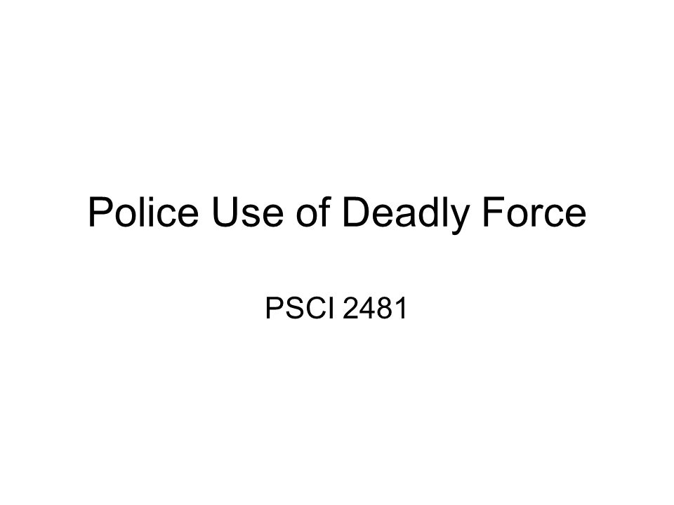 Police Use of Deadly Force PSCI 2481
