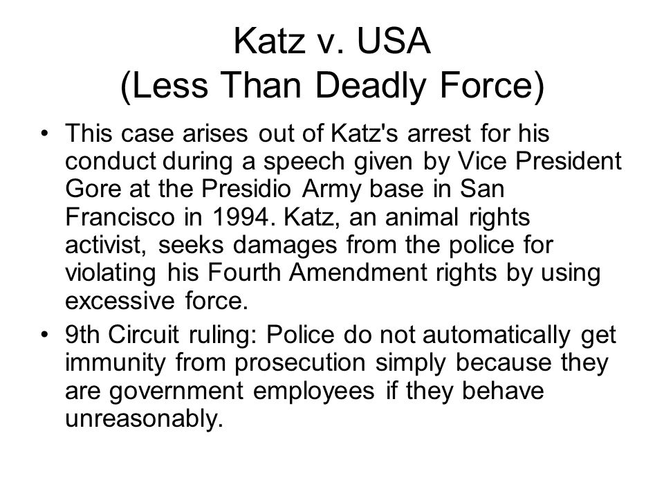 Katz v. USA (Less Than Deadly Force) This case arises out of Katz's arrest for his conduct during a speech given by Vice President Gore at the Presidi