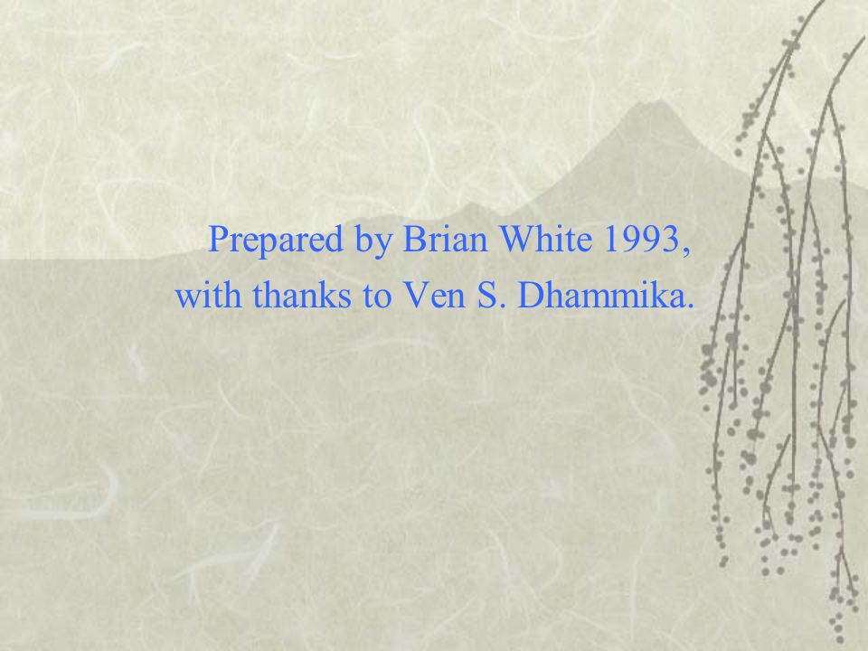 Prepared by Brian White 1993, with thanks to Ven S. Dhammika.