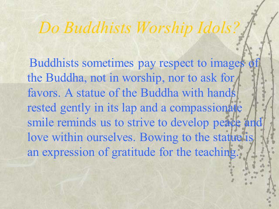 Do Buddhists Worship Idols.