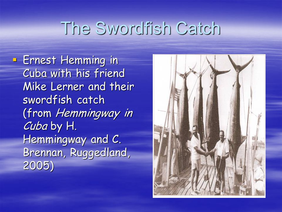 The Swordfish Catch Ernest Hemming in Cuba with his friend Mike Lerner and their swordfish catch (from Hemmingway in Cuba by H. Hemmingway and C. Bren