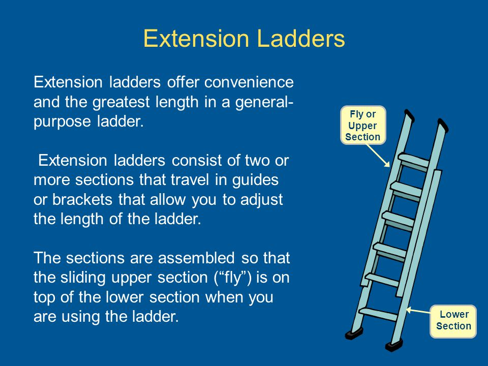 Extension ladders offer convenience and the greatest length in a general- purpose ladder. Extension ladders consist of two or more sections that trave