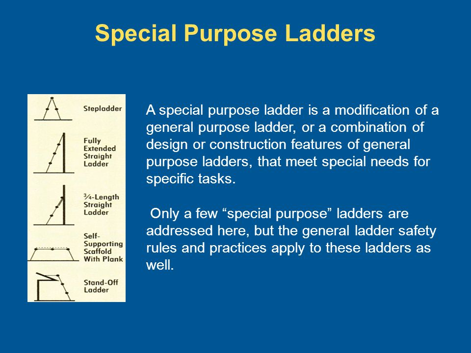 Special Purpose Ladders A special purpose ladder is a modification of a general purpose ladder, or a combination of design or construction features of
