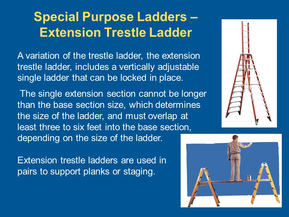 Special Purpose Ladders – Extension Trestle Ladder A variation of the trestle ladder, the extension trestle ladder, includes a vertically adjustable s