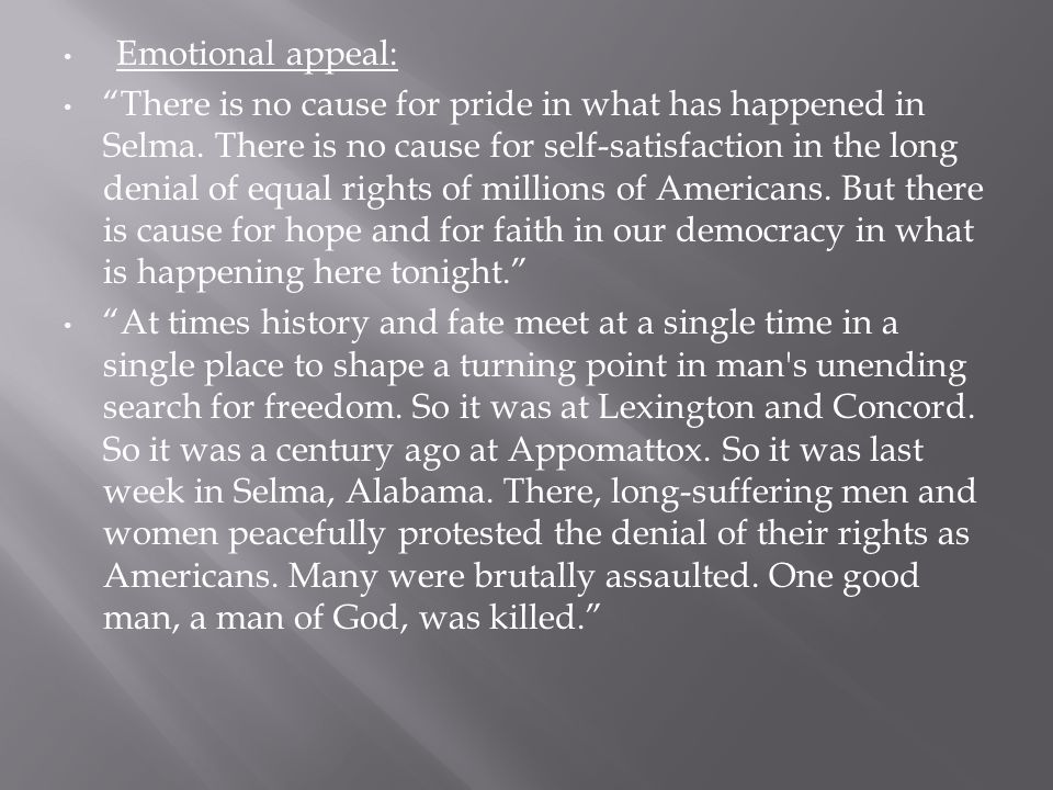 Emotional appeal: There is no cause for pride in what has happened in Selma. There is no cause for self-satisfaction in the long denial of equal right