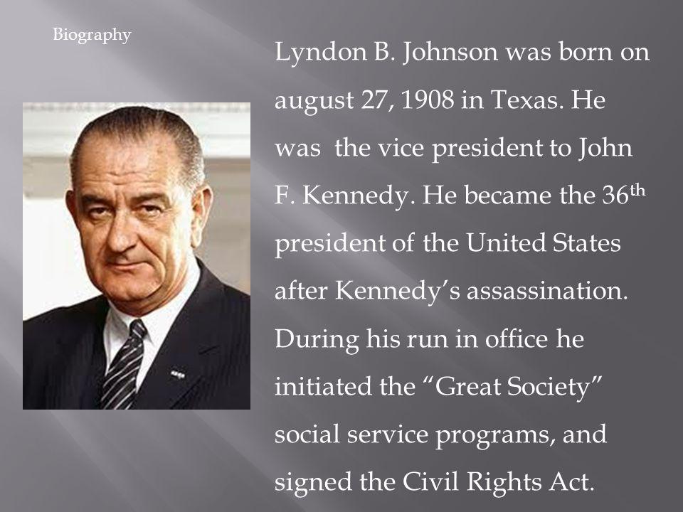 Lyndon B. Johnson was born on august 27, 1908 in Texas.